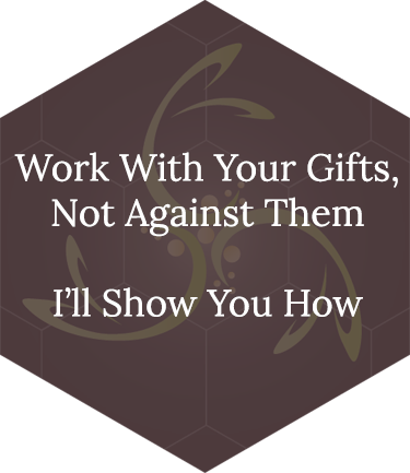 Work With Your Gifts, Not Against Them